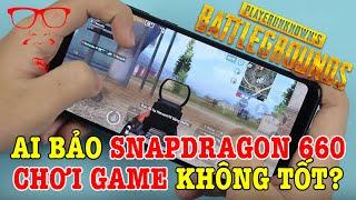 Ai bảo Snapdragon 660 bây giờ chơi game không tốt?