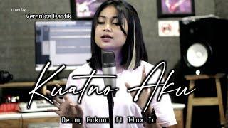 KUATNO AKU DENNY CAKNAN feat ILUX ID || COVER VERONICA DANTIK ||