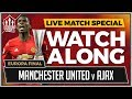 Ajax vs Manchester United LIVE STREAM Watchalong