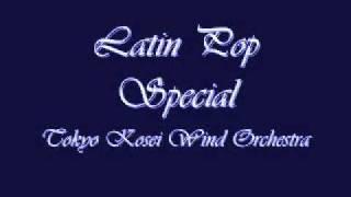 Latin Pop Special. (Bailamos-Livin' La Vida Loca). Tokyo Kosei Wind Orchestra.