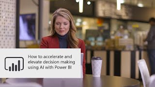 How to accelerate and elevate decision making using AI with Power BI