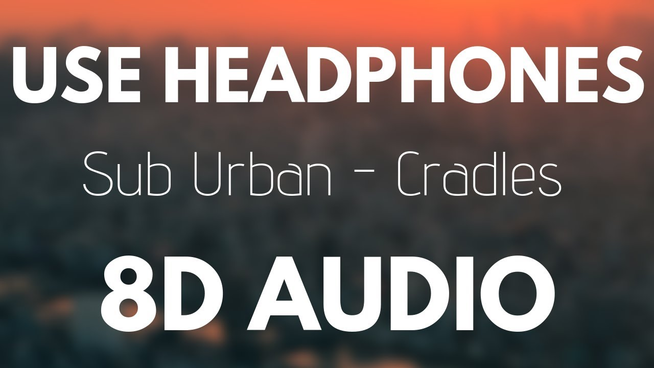 Sub Urban - Cradles (8D AUDIO)