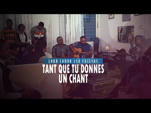 Lord Lombo - ''TANT QUE TU DONNES UN CHANT'' Ft Rachel Anyeme (Lord Lombo & Friends Vol.1)