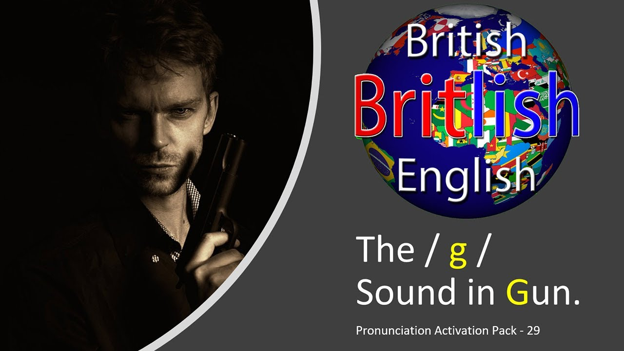 Improve your British English Pronunciation: The / g / Sound in Gun.