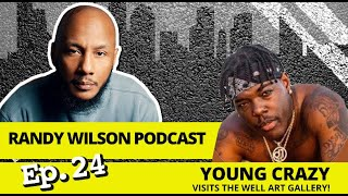 Episode 24, Young Crazy visits Randy Wilson Podcast at the Well Art Gallery in Richmond, VA