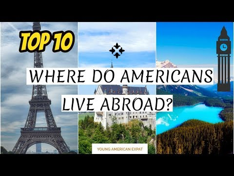 The Top 10 Countries For American Citizens To Live Abroad (by Population)