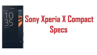 Sony Xperia X Compact Specs, Features & Price Video