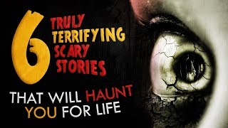6 Truly Terrifying Scary Stories That Will Haunt You for Life ― Creepypasta Horror Story Compilation