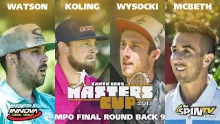 MPO Final Back 9 2017 Masters Cup Presented by Innova (Watson, Koling, Wysocki, McBeth)