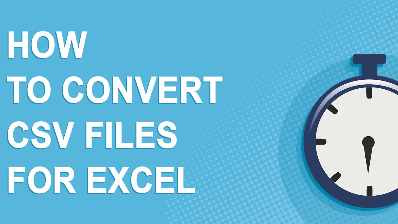 How To Convert CSV Files For Excel