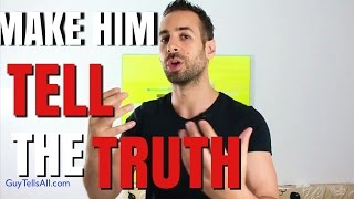 This Easy Trick MAKES HIM Tell You The Truth