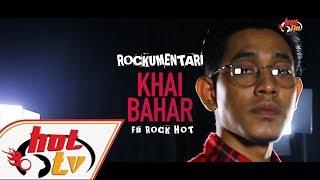 KHAI BAHAR - Rockumentari Hot : FB Rock Hot
