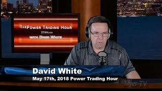 May 17th Power Trading Hour with David White on TFNN - 2018
