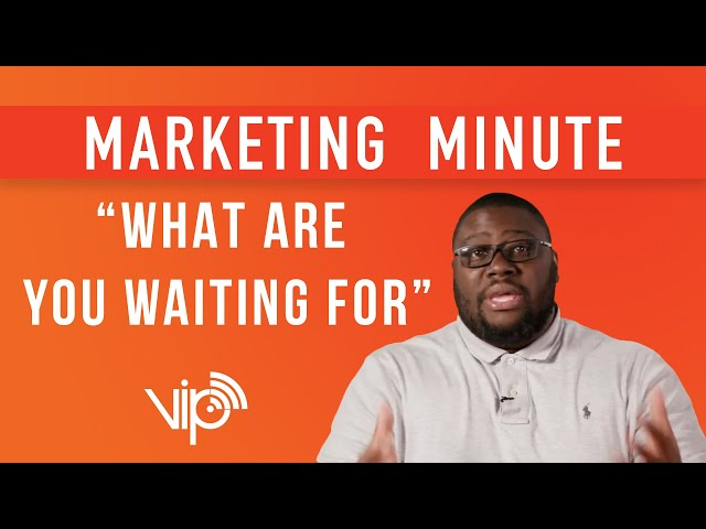 WHAT ARE YOU WAITING FOR? [ Marketing Minute ]