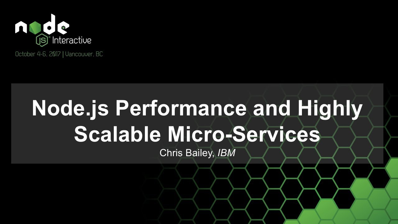 Node.js Performance and Highly Scalable Micro-Services - Chris Bailey, IBM