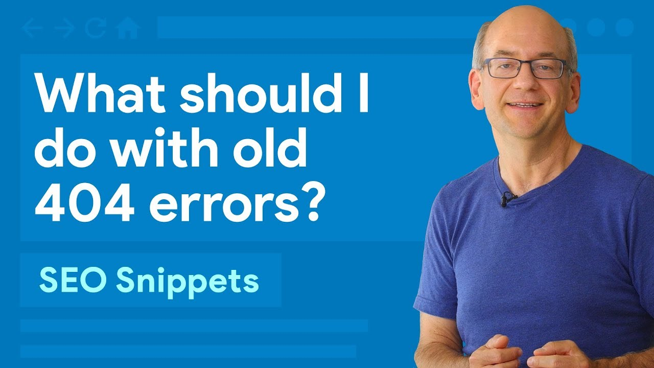 Google Search Console: What should I do with old 404 errors?