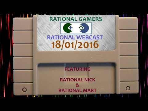 The Rational Webcast [25/01/2016] - Gaming News