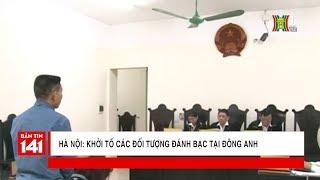 BẢN TIN 141 | 25.03.2018 | Hà Nội: Khởi tố các đối tượng đánh bạc tại Đông Anh