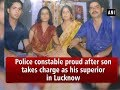 Police constable proud after son takes charge as his superior in Lucknow - Uttar Pradesh #News