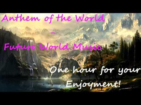 Anthem of the World - Future World Music 1 Hour