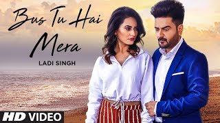 Bus Tu Hai Mera Full Song Ladi Singh New Punjabi Songs 2019 Latest Punjabi Songs 2019