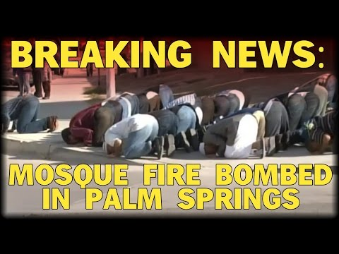 BREAKING: MOSQUE FIRE BOMBED IN PALM SPRINGS