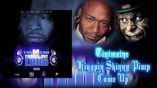 ☠ Tinimaine ☠ Kingpin Skinny Pimp ☠ Come Up ☠