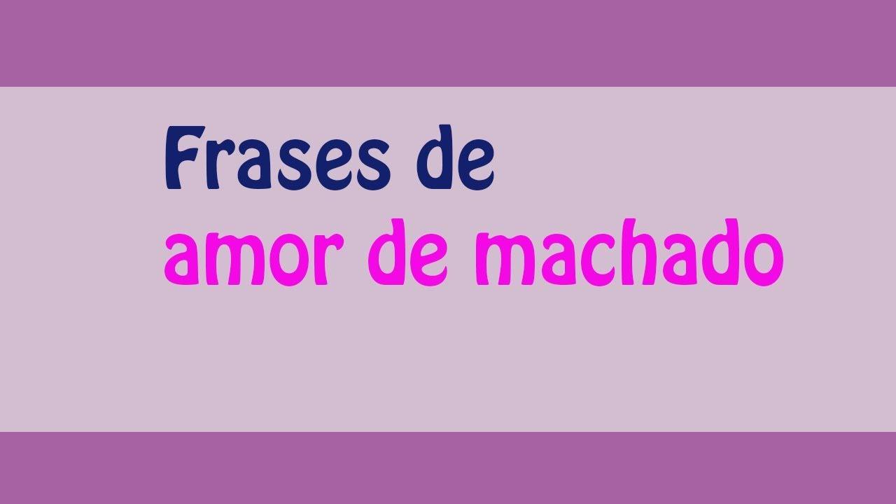 Las Mejores Frases De Amor De Machado Frases De Antonio