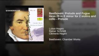 Beethoven: Prelude and Fugue Hess 29 in E minor for 2 violins and cello - Prelude