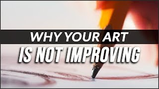The BIGGEST Reason your Art is NOT IMPROVING