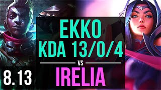 EKKO vs IRELIA (MID) ~ KDA 13/0/4, Legendary ~ NA Challenger ~ Patch 8.13