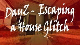 DayZ - Escaping a House Glitch