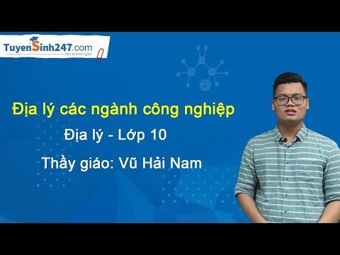 Địa lý các ngành công nghiệp - Môn Địa lớp 10 - Thầy giáo Vũ Hải Nam