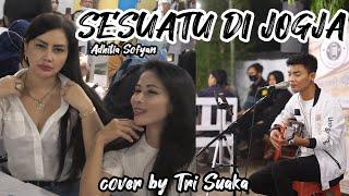 SESUATU DI JOGJA - ADHITIIA SOFYAN (LIRIK) COVER BY TRI SUAKA