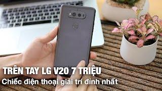 Đánh giá LG V20 chỉ còn hơn 7 triệu Chiếc điện thoại giải trí đỉnh nhất