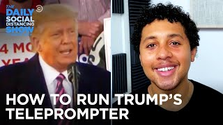 Meet the Man in Charge of Trump's Teleprompter | The Daily Social Distancing Show