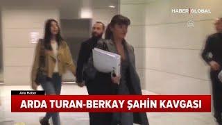 Arda Turan - Berkay Şahin Kavgası Son Durum