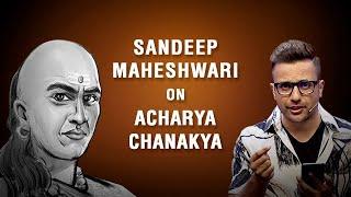 Sandeep Maheshwari on Acharya Chanakya   आचार्य चाणक्य