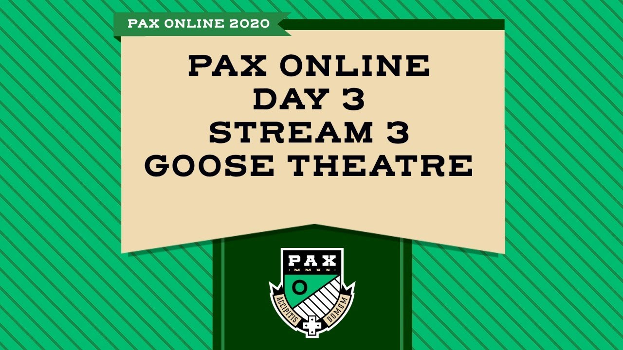 Download PAX Online Day 3 - Stream 3 - Goose Theatre