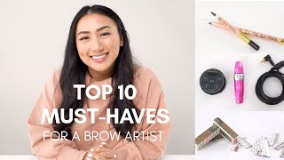 TOP 10 MUST HAVES FOR A BROW ARTIST