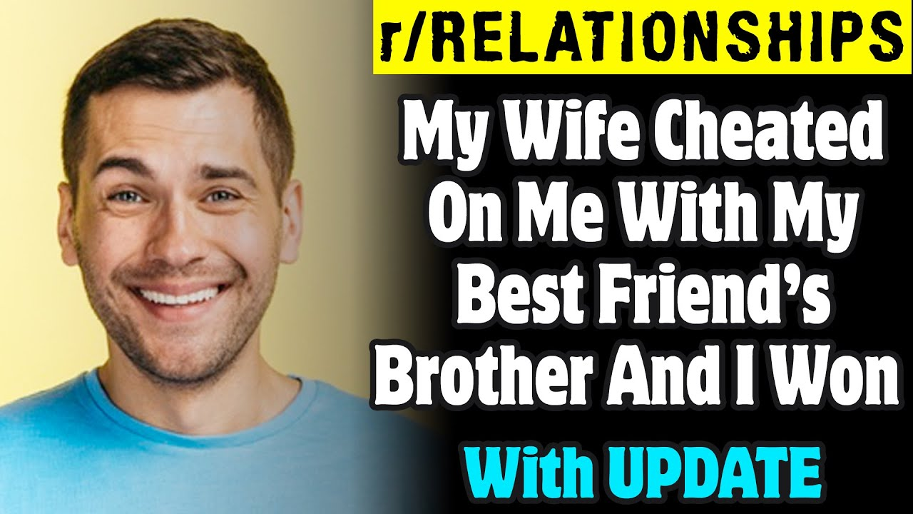 My Wife Cheated On Me With My Best Friend's Brother And I Won