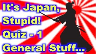 It's Japan, Stupid! - Quiz 1: General Stuff
