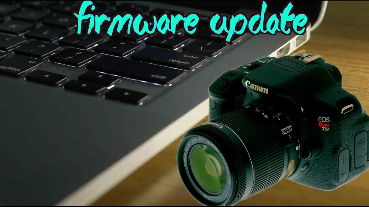 How To Update The Frimware Of Canon Dslrall Models 2017