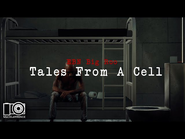 EBN BIg Roo - Tales From A Cell - Dir By Mack Lawrence Films