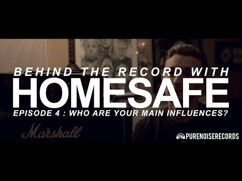 Behind The Record With Homesafe - Episode 4: Who Are Your Main Influences?
