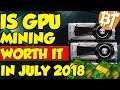 Is GPU mining worth it in July 2018|Ethereum, zcash, monero mining analysis of crypto|LetsTalk