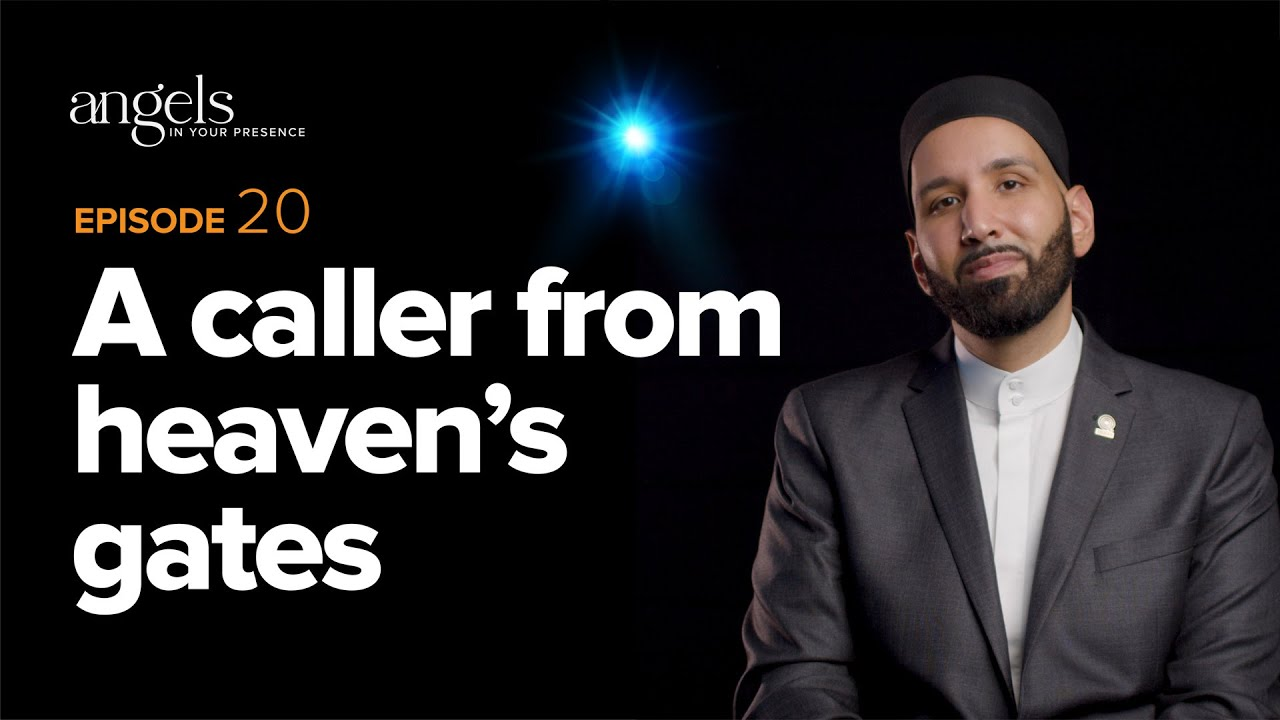 Download Episode 20: A Caller from Heaven's Gates | Angels in Your Presence with Omar Suleiman