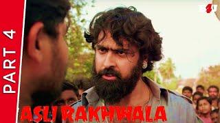 Asli Rakhwala | Part - 4 | New Hindi Dubbed Movie | Ashish Gandhi, Ashima Narwal | Full HD