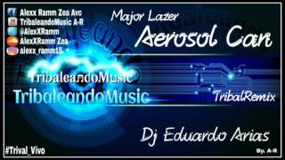 Major Lazer - Aerosol Can ( Tribal Remix ) Dj Eduardo Arias 2016 ((!.TribaleandoMusic.!))