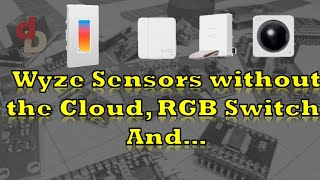 Live Stream - Wyze Sensors without the Cloud, RGB Switch, and...